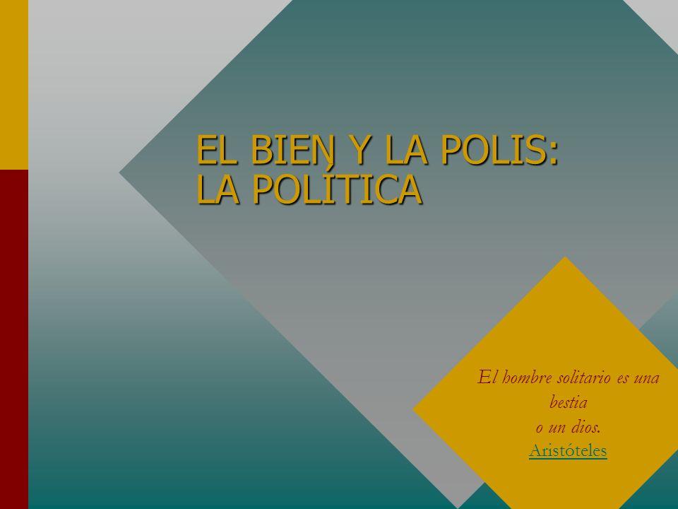 EL BIEN Y LA POLIS: LA POLÍTICA