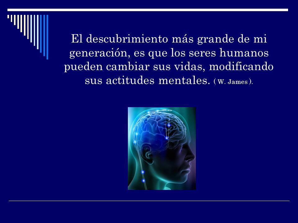 El descubrimiento más grande de mi generación, es que los seres humanos pueden cambiar sus vidas, modificando sus actitudes mentales.