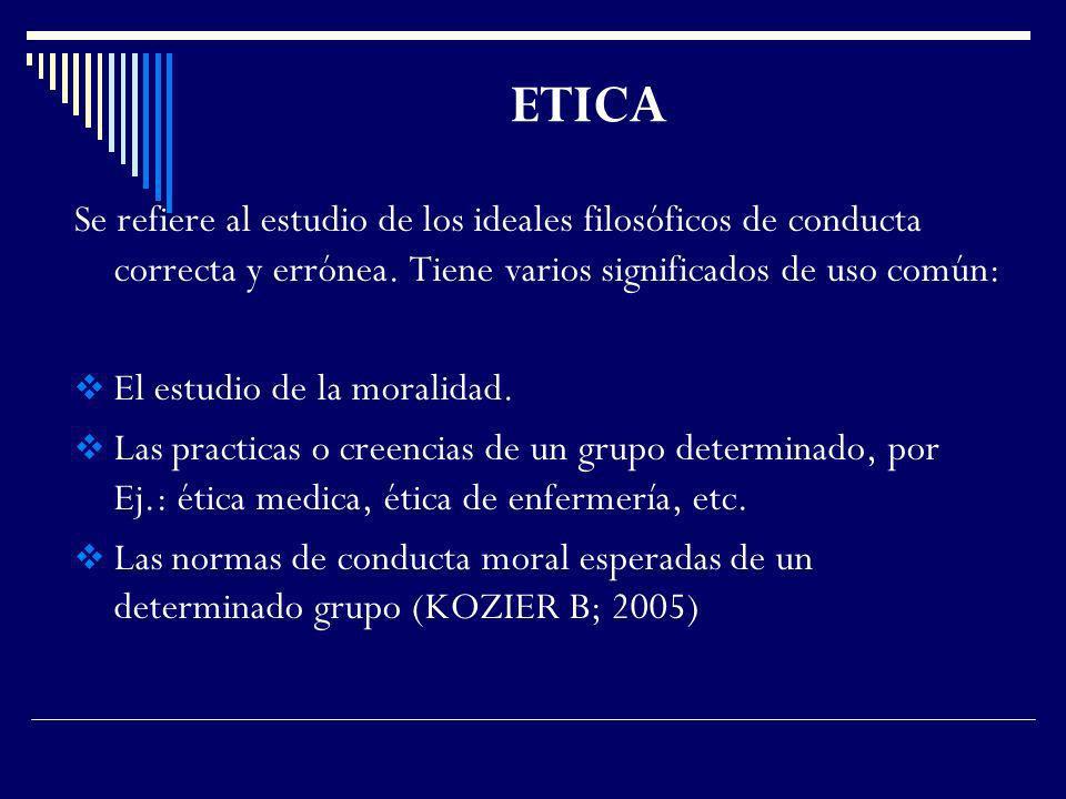 ETICA Se refiere al estudio de los ideales filosóficos de conducta correcta y errónea. Tiene varios significados de uso común: