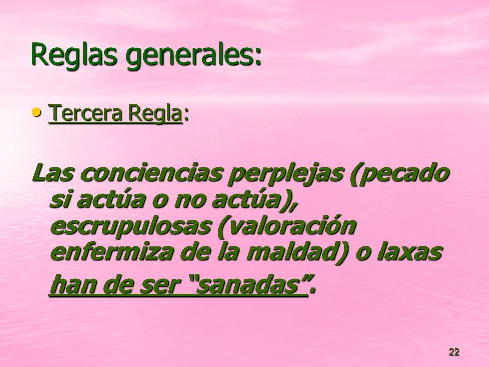 Reglas generales: Tercera Regla: Las conciencias perplejas (pecado si actúa o no actúa), escrupulosas (valoración enfermiza de la maldad) o laxas.