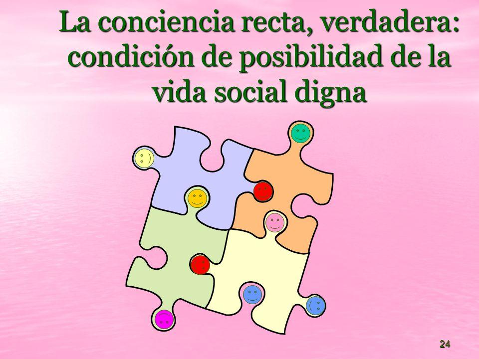 La conciencia recta, verdadera: condición de posibilidad de la vida social digna