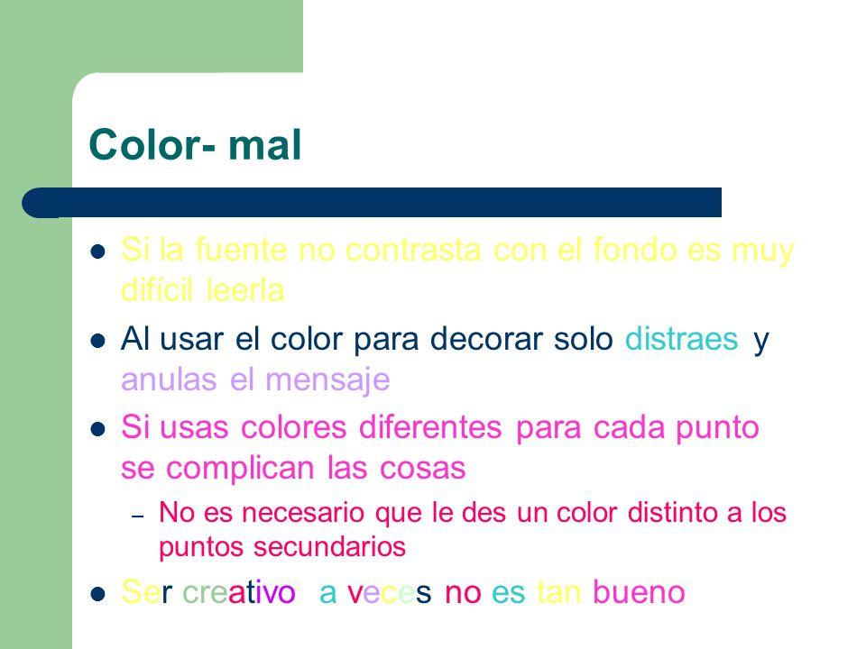 Color- mal Si la fuente no contrasta con el fondo es muy difícil leerla. Al usar el color para decorar solo distraes y anulas el mensaje.