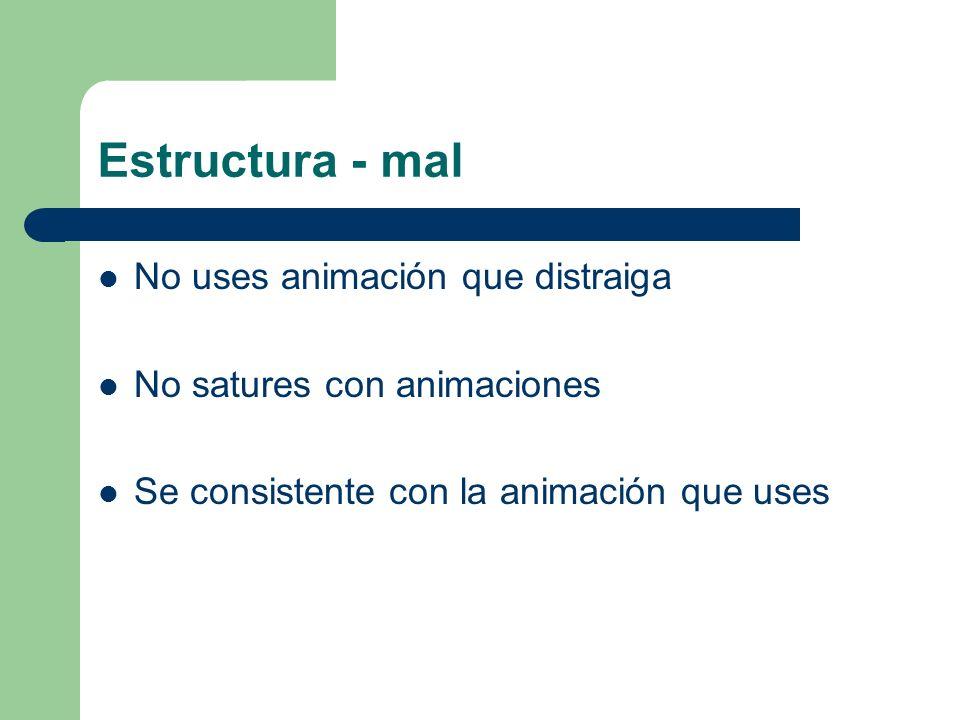 Estructura - mal No uses animación que distraiga