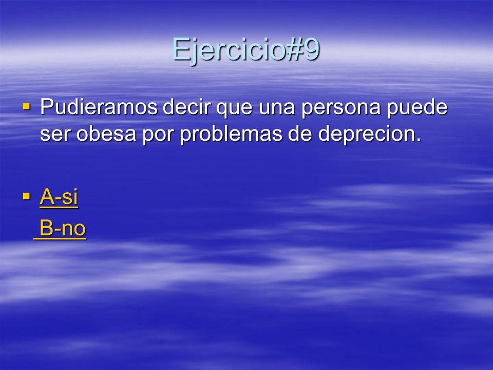Ejercicio#9 Pudieramos decir que una persona puede ser obesa por problemas de deprecion. A-si B-no