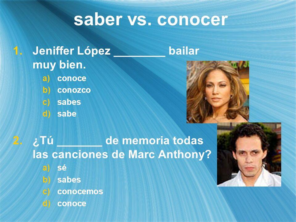 saber vs. conocer Jeniffer López ________ bailar muy bien.
