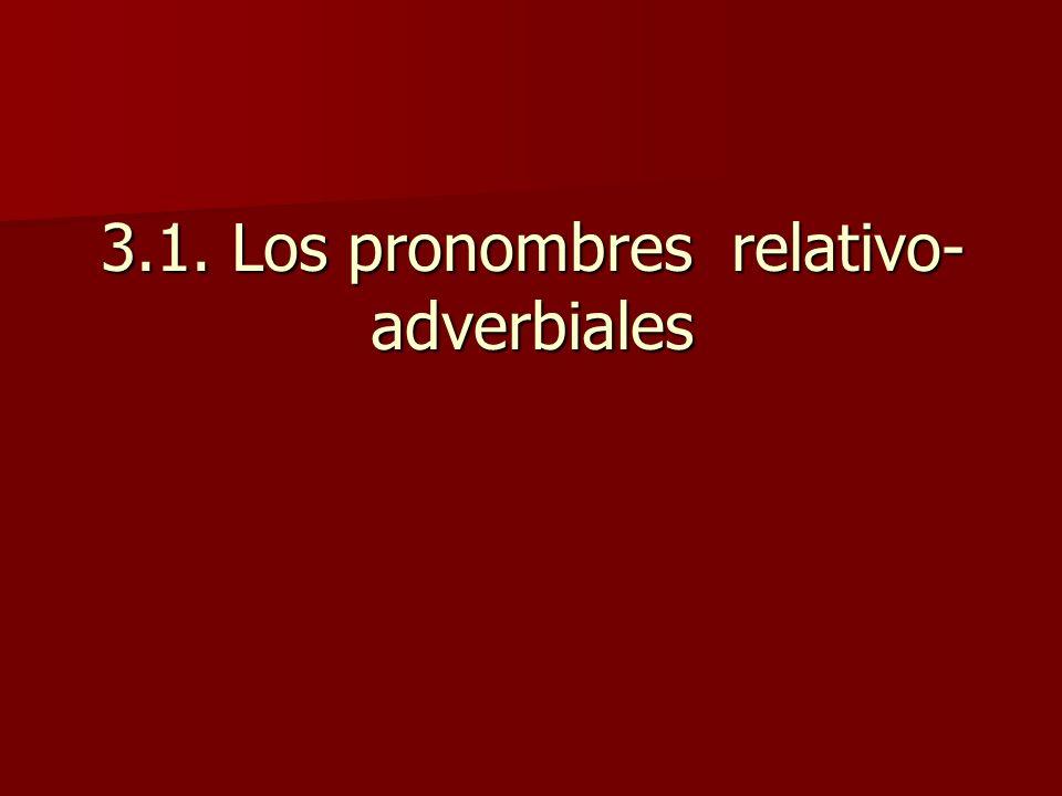 3.1. Los pronombres relativo-adverbiales