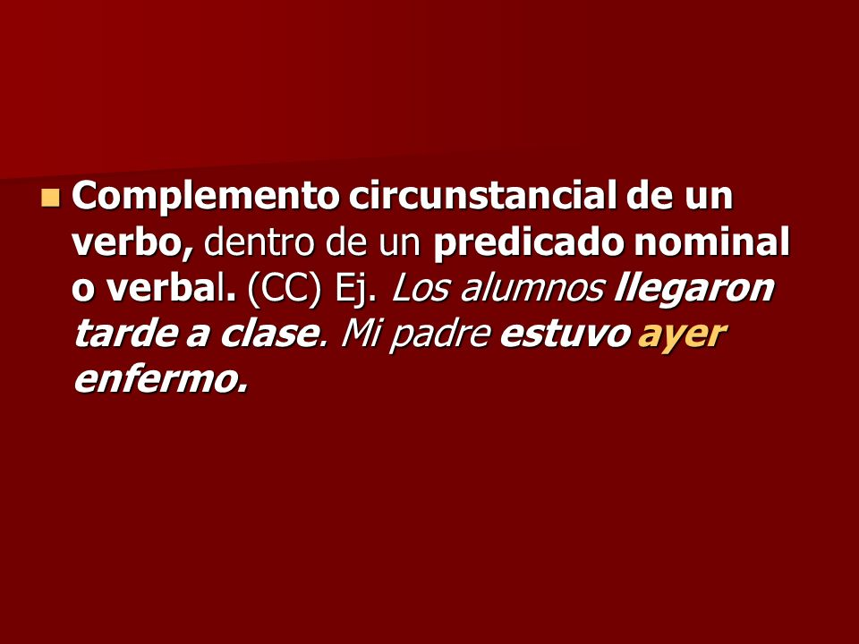 Complemento circunstancial de un verbo, dentro de un predicado nominal o verbal.