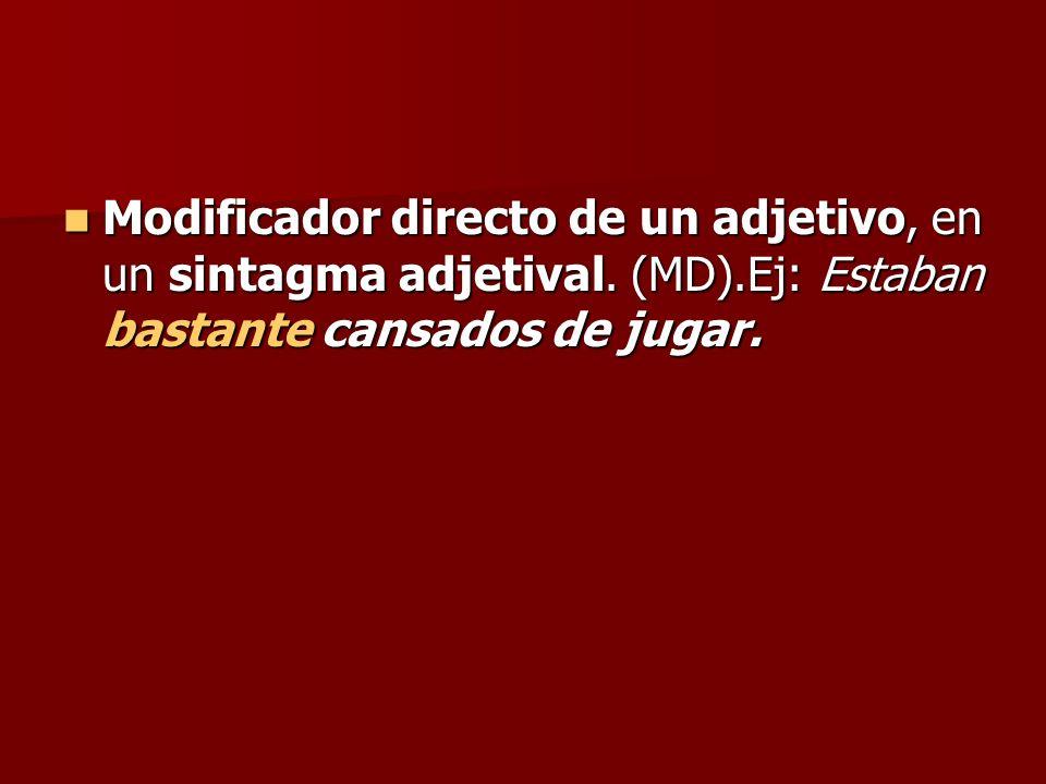 Modificador directo de un adjetivo, en un sintagma adjetival. (MD)