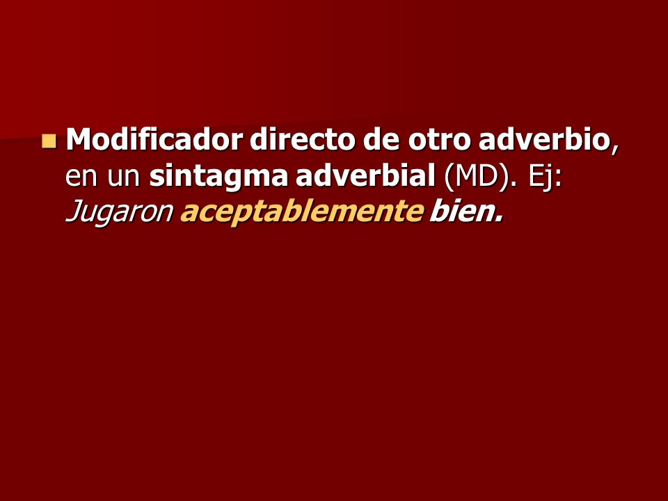Modificador directo de otro adverbio, en un sintagma adverbial (MD)