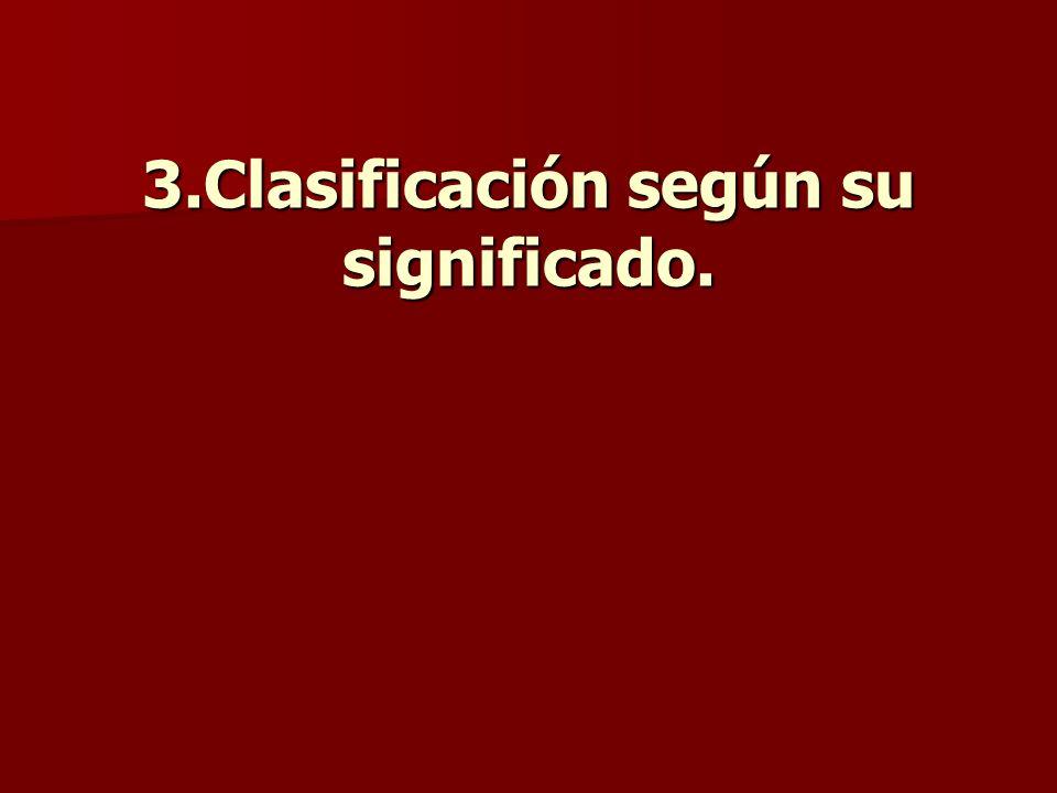 3.Clasificación según su significado.