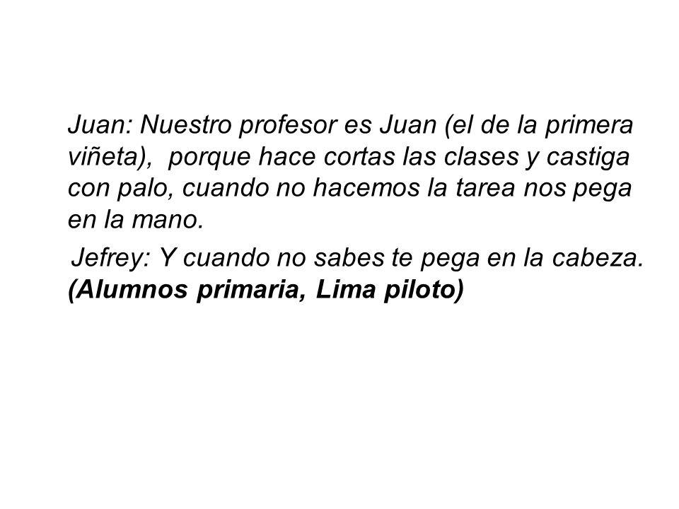 Juan: Nuestro profesor es Juan (el de la primera viñeta), porque hace cortas las clases y castiga con palo, cuando no hacemos la tarea nos pega en la mano.