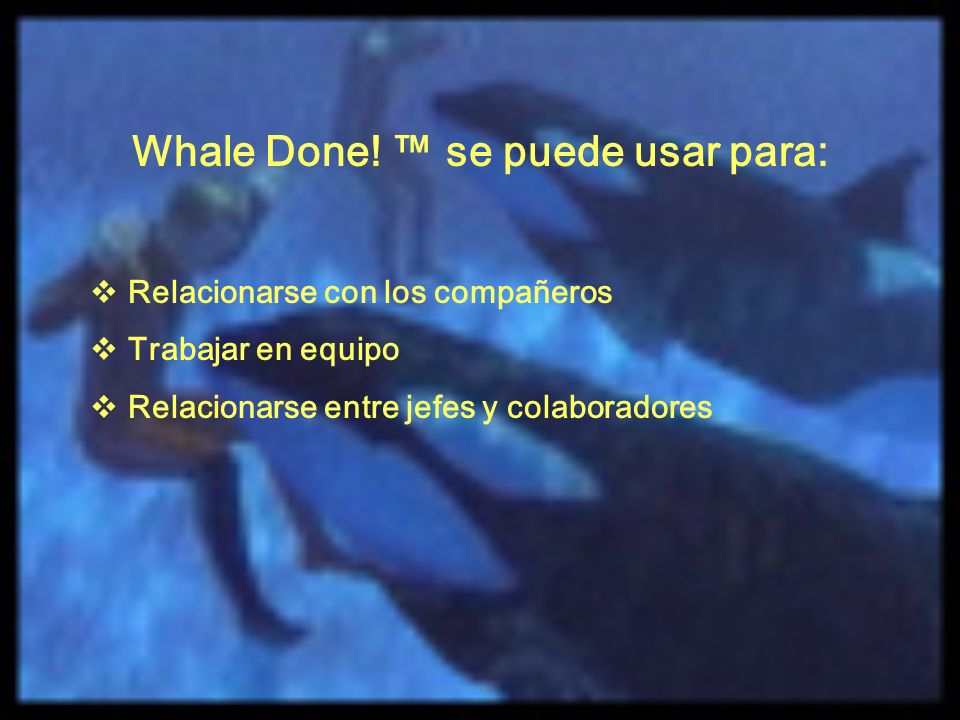 Whale Done! ™ se puede usar para: