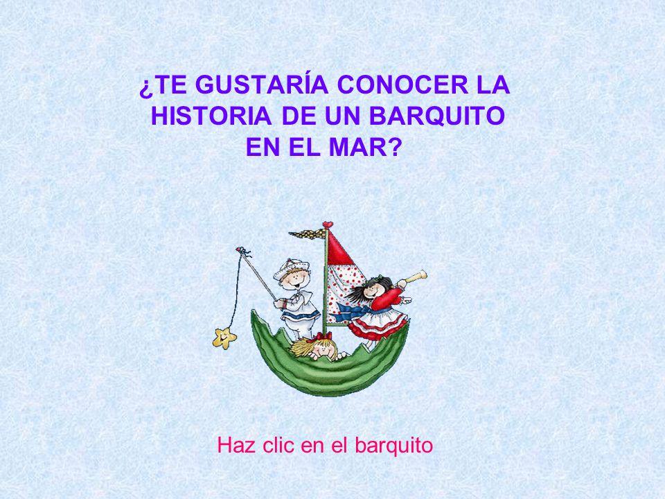 ¿TE GUSTARÍA CONOCER LA HISTORIA DE UN BARQUITO EN EL MAR