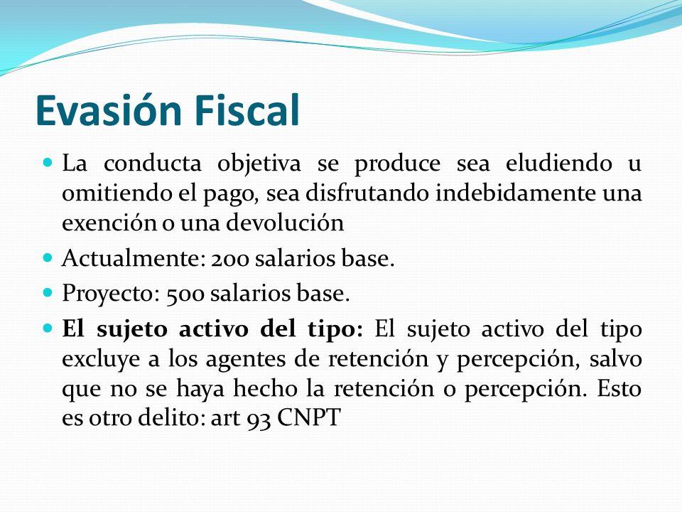 Evasión Fiscal La conducta objetiva se produce sea eludiendo u omitiendo el pago, sea disfrutando indebidamente una exención o una devolución.