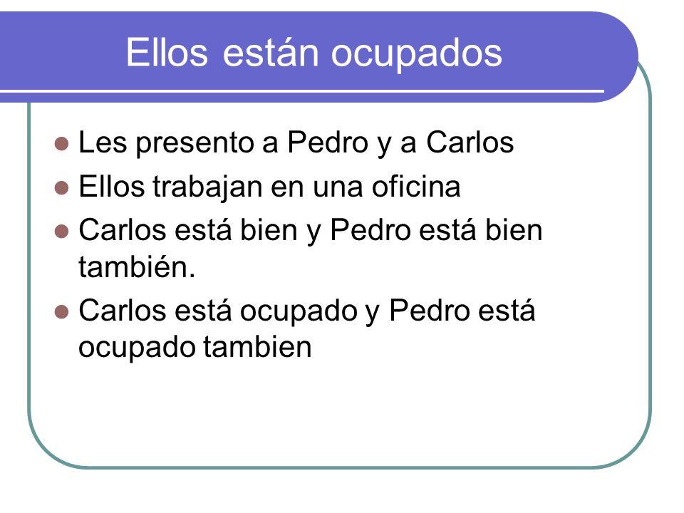 Ellos están ocupados Les presento a Pedro y a Carlos