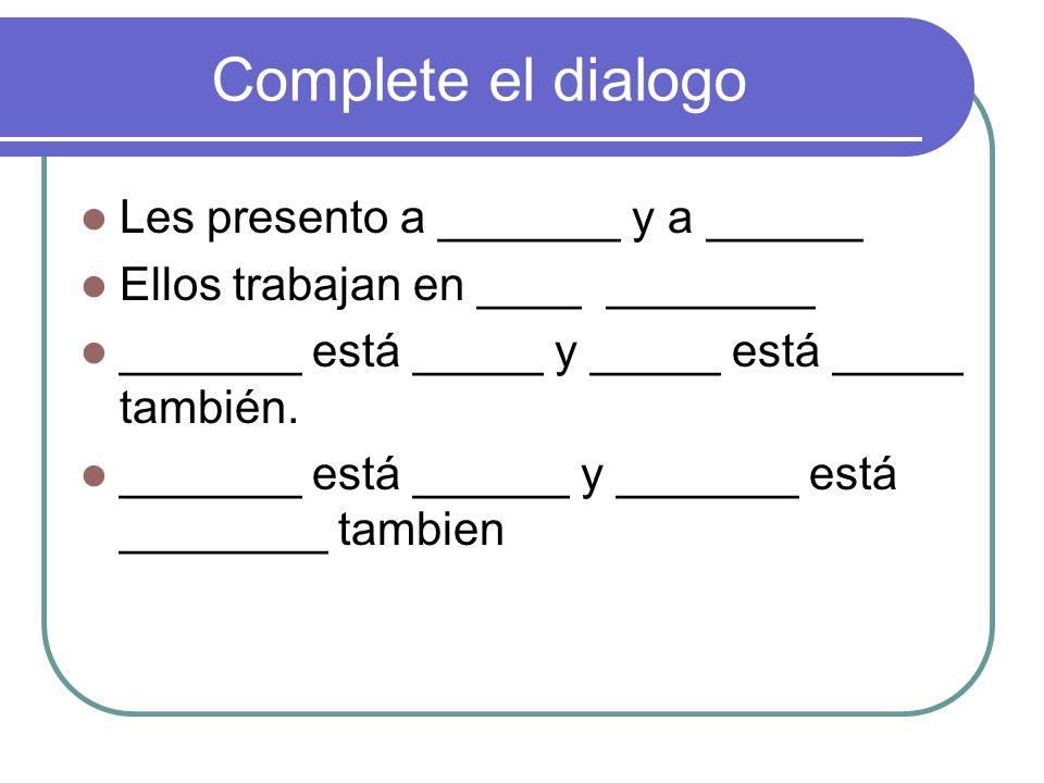 Complete el dialogo Les presento a _______ y a ______