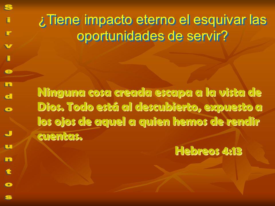 ¿Tiene impacto eterno el esquivar las oportunidades de servir