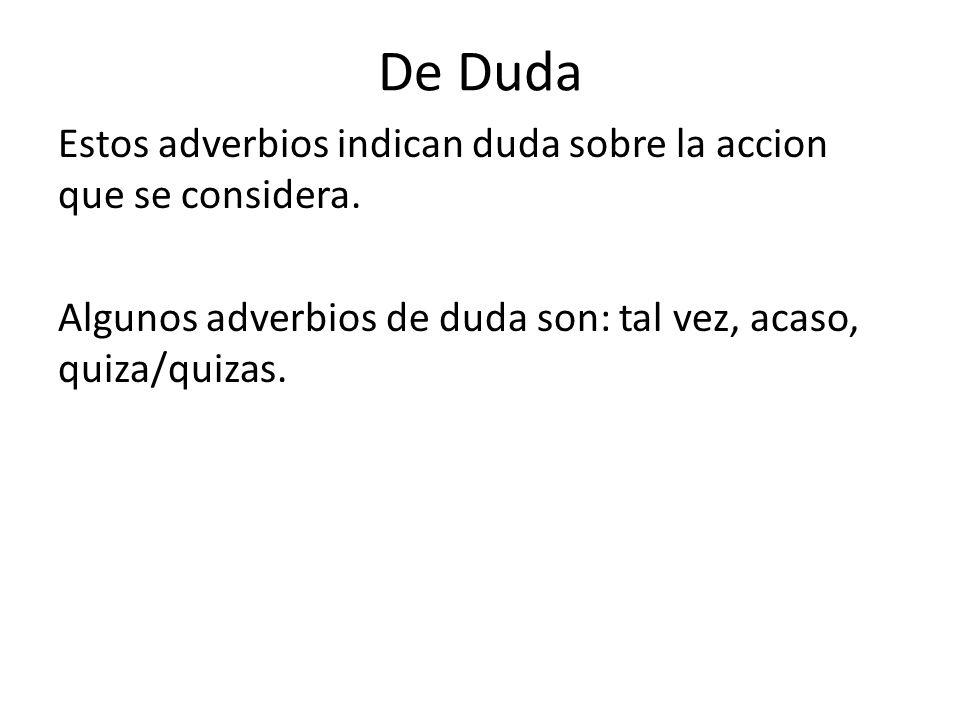 De DudaEstos adverbios indican duda sobre la accion que se considera.