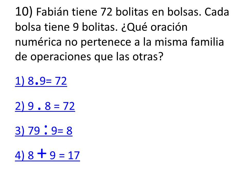 10) Fabián tiene 72 bolitas en bolsas. Cada bolsa tiene 9 bolitas