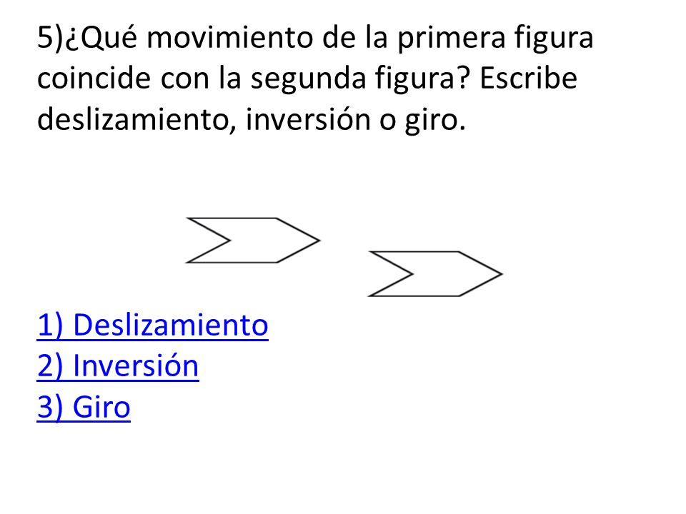 5)¿Qué movimiento de la primera figura coincide con la segunda figura