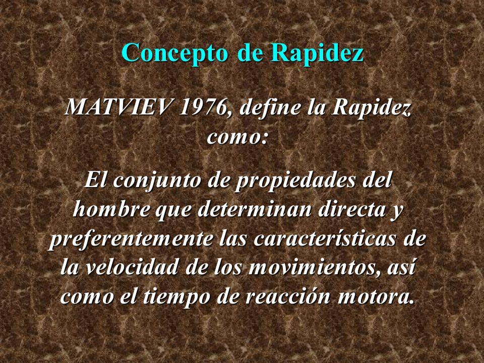 MATVIEV 1976, define la Rapidez como: