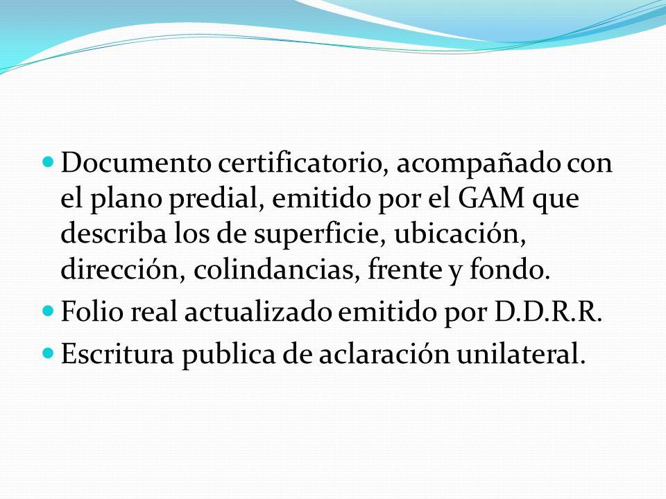 Documento certificatorio, acompañado con el plano predial, emitido por el GAM que describa los de superficie, ubicación, dirección, colindancias, frente y fondo.