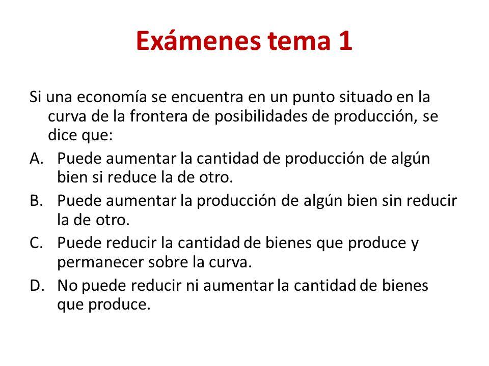Exámenes tema 1 Si una economía se encuentra en un punto situado en la curva de la frontera de posibilidades de producción, se dice que: