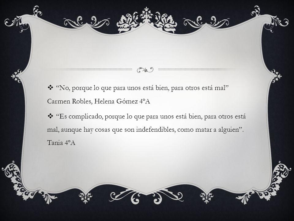 No, porque lo que para unos está bien, para otros está mal Carmen Robles, Helena Gómez 4ºA