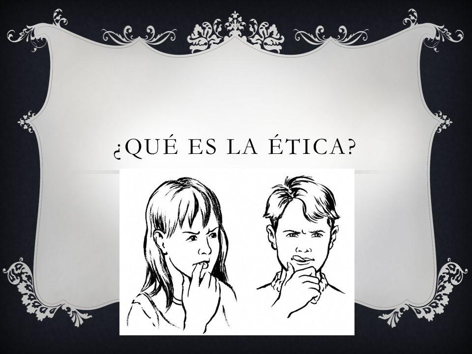 ¿Qué es la Ética