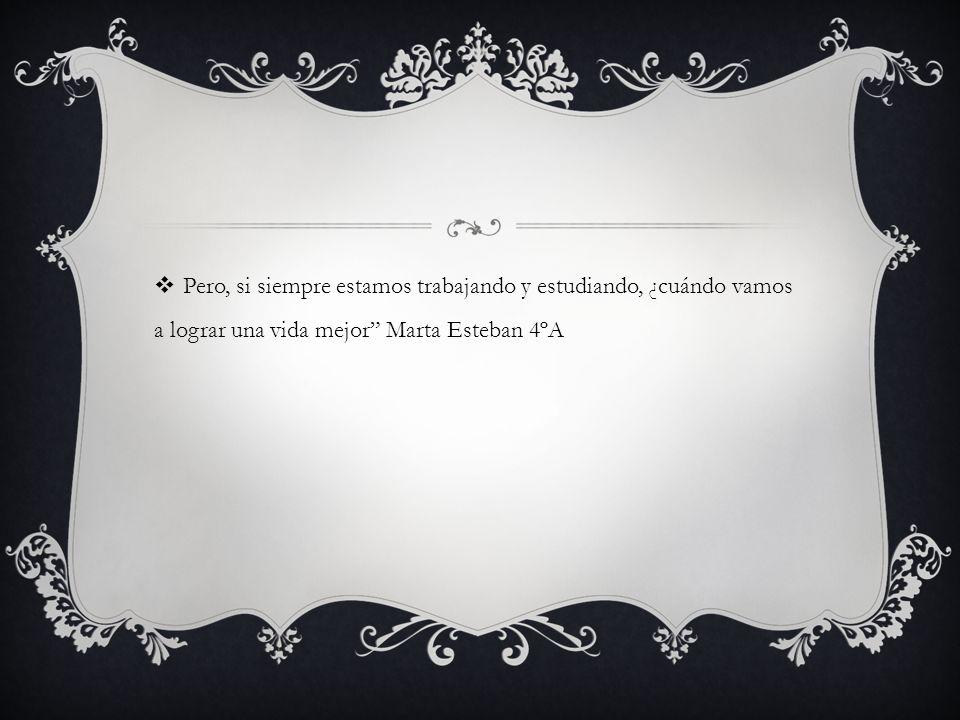 Pero, si siempre estamos trabajando y estudiando, ¿cuándo vamos a lograr una vida mejor Marta Esteban 4ºA