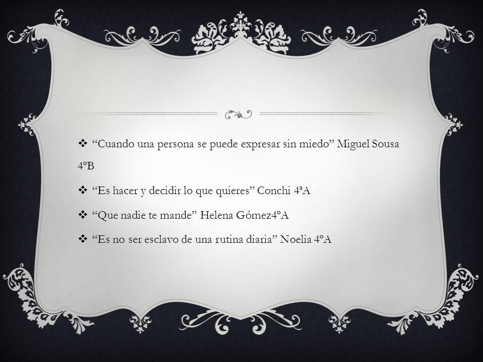 Cuando una persona se puede expresar sin miedo Miguel Sousa 4ºB