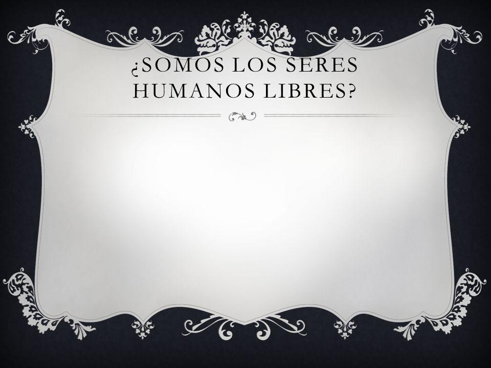 ¿Somos los seres humanos libres