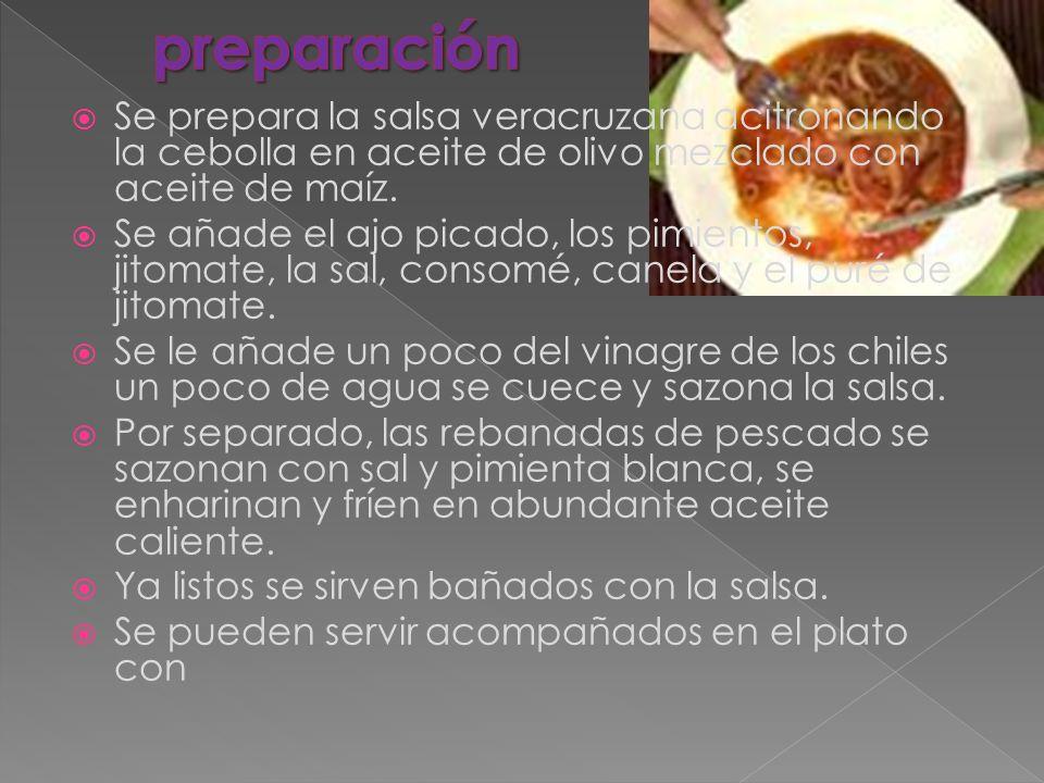 preparación Se prepara la salsa veracruzana acitronando la cebolla en aceite de olivo mezclado con aceite de maíz.