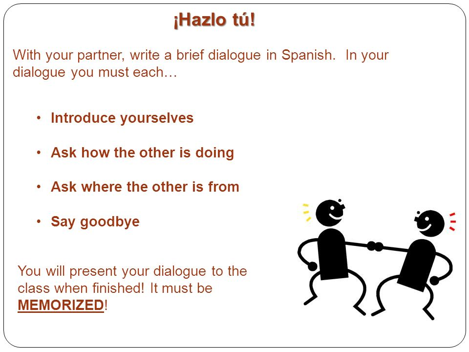 ¡Hazlo tú! With your partner, write a brief dialogue in Spanish. In your. dialogue you must each…