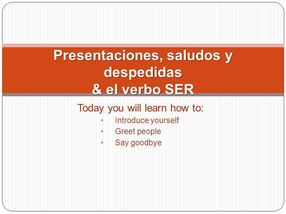Presentaciones, saludos y despedidas & el verbo SER
