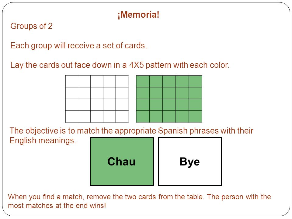 Chau Bye ¡Memoria! Groups of 2 Each group will receive a set of cards.
