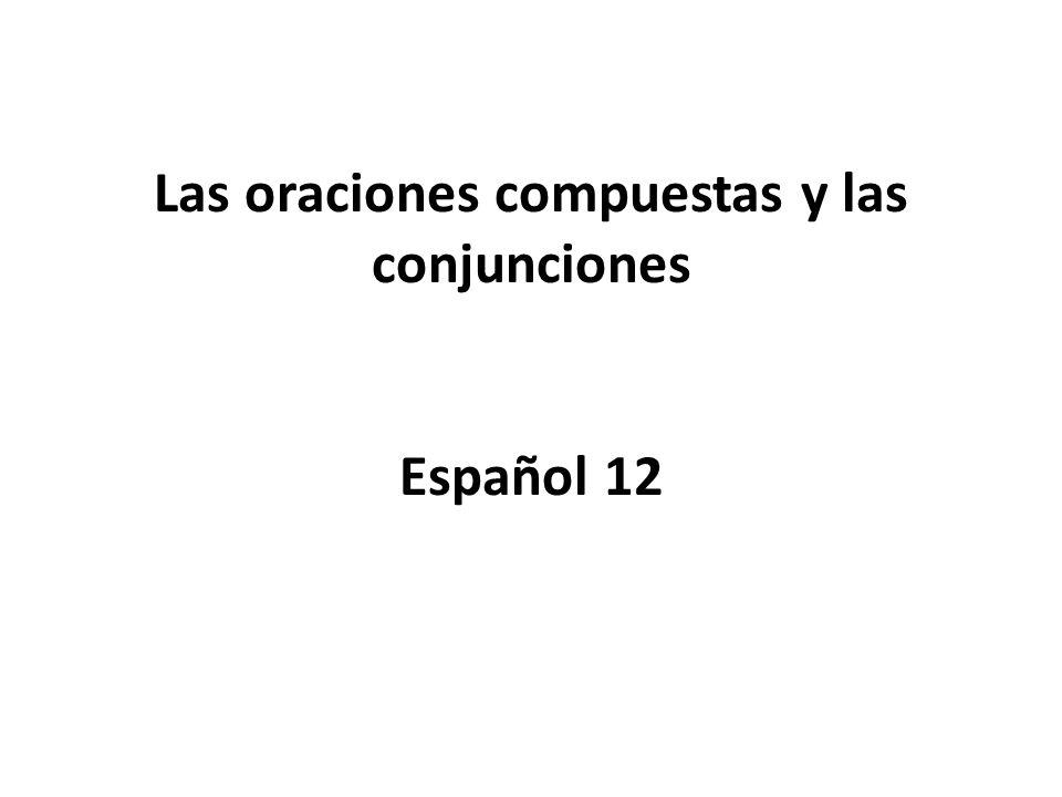 Las oraciones compuestas y las conjunciones Español 12