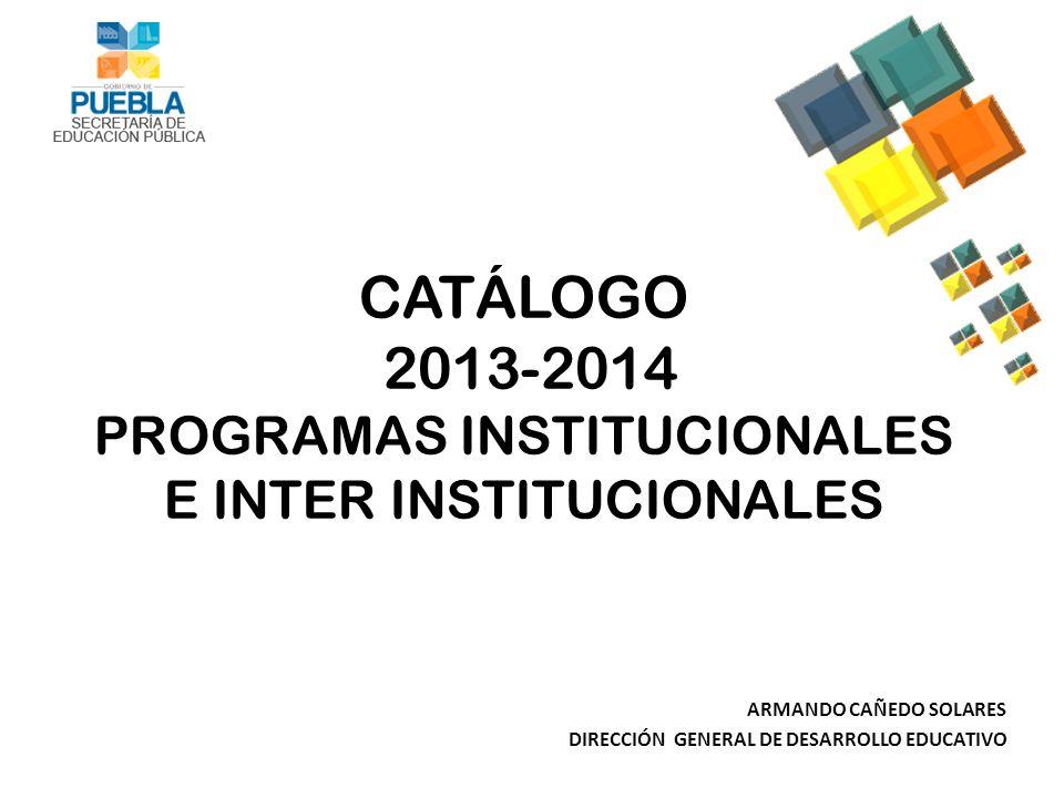 CATÁLOGO 2013-2014 PROGRAMAS INSTITUCIONALES E INTER INSTITUCIONALES