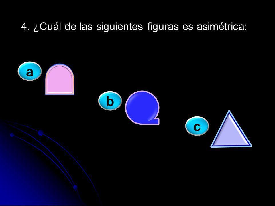 4. ¿Cuál de las siguientes figuras es asimétrica: