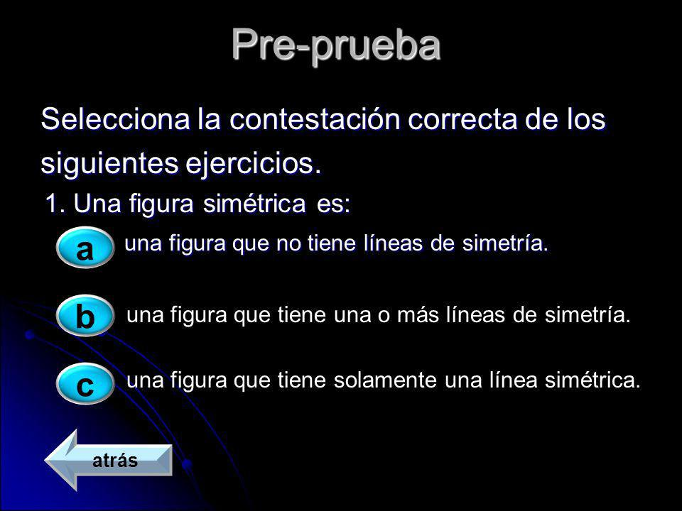 Pre-prueba a b c Selecciona la contestación correcta de los