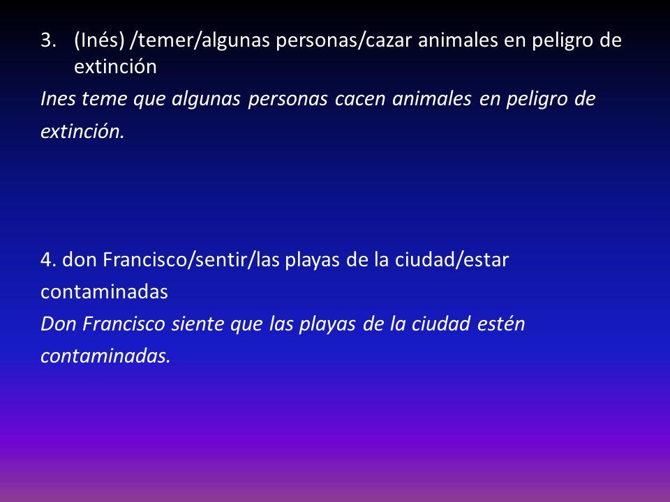 (Inés) /temer/algunas personas/cazar animales en peligro de extinción