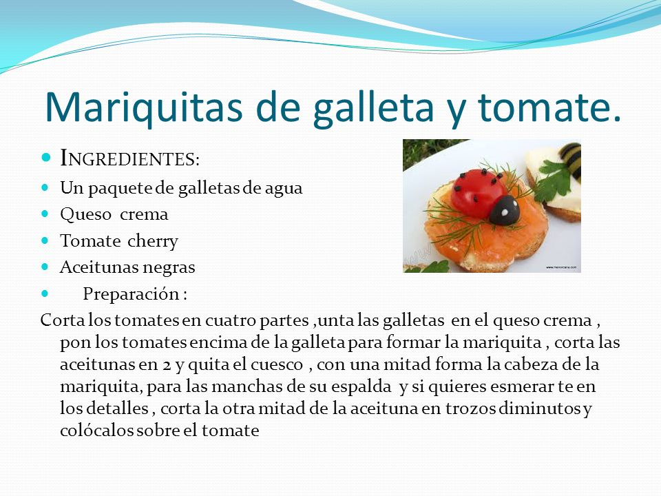 Mariquitas de galleta y tomate.