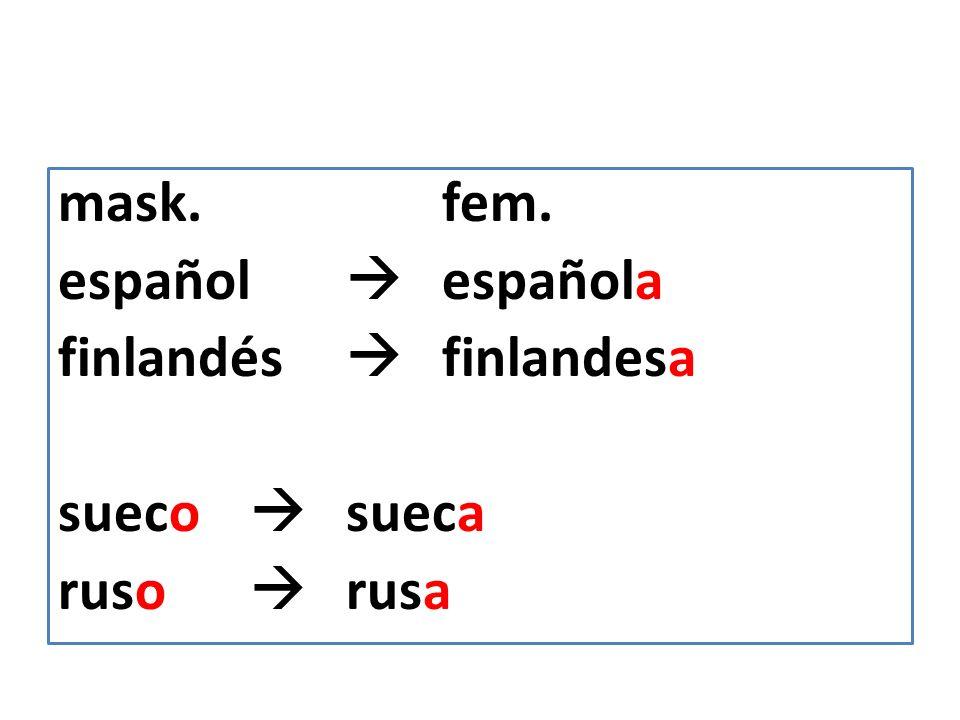 mask. fem. español  española finlandés  finlandesa sueco  sueca ruso  rusa