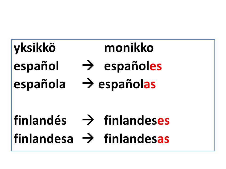 yksikkö monikko español  españoles española  españolas finlandés  finlandeses finlandesa  finlandesas