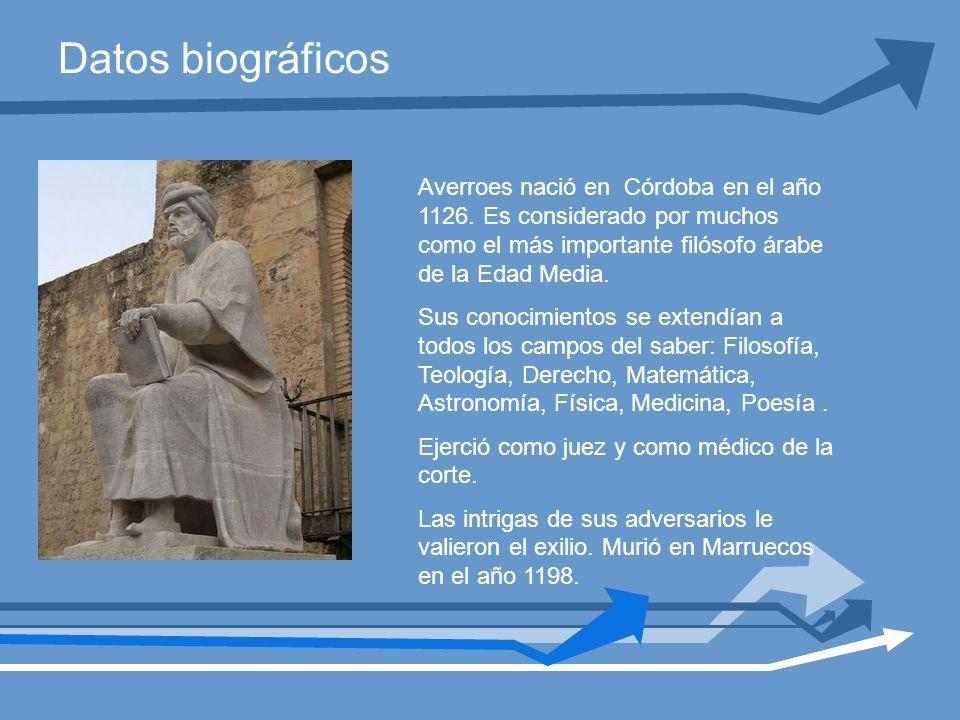 Datos biográficos Averroes nació en Córdoba en el año 1126. Es considerado por muchos como el más importante filósofo árabe de la Edad Media.