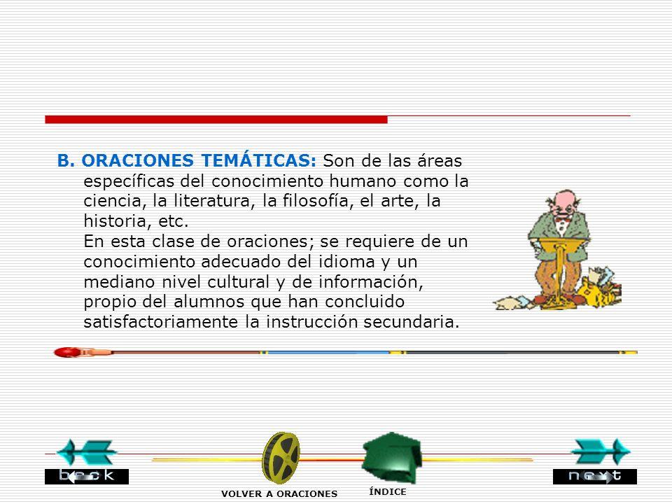 B. ORACIONES TEMÁTICAS: Son de las áreas específicas del conocimiento humano como la ciencia, la literatura, la filosofía, el arte, la historia, etc.