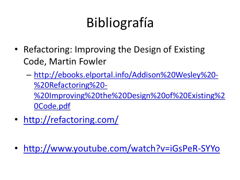 Bibliografía Refactoring: Improving the Design of Existing Code, Martin Fowler.