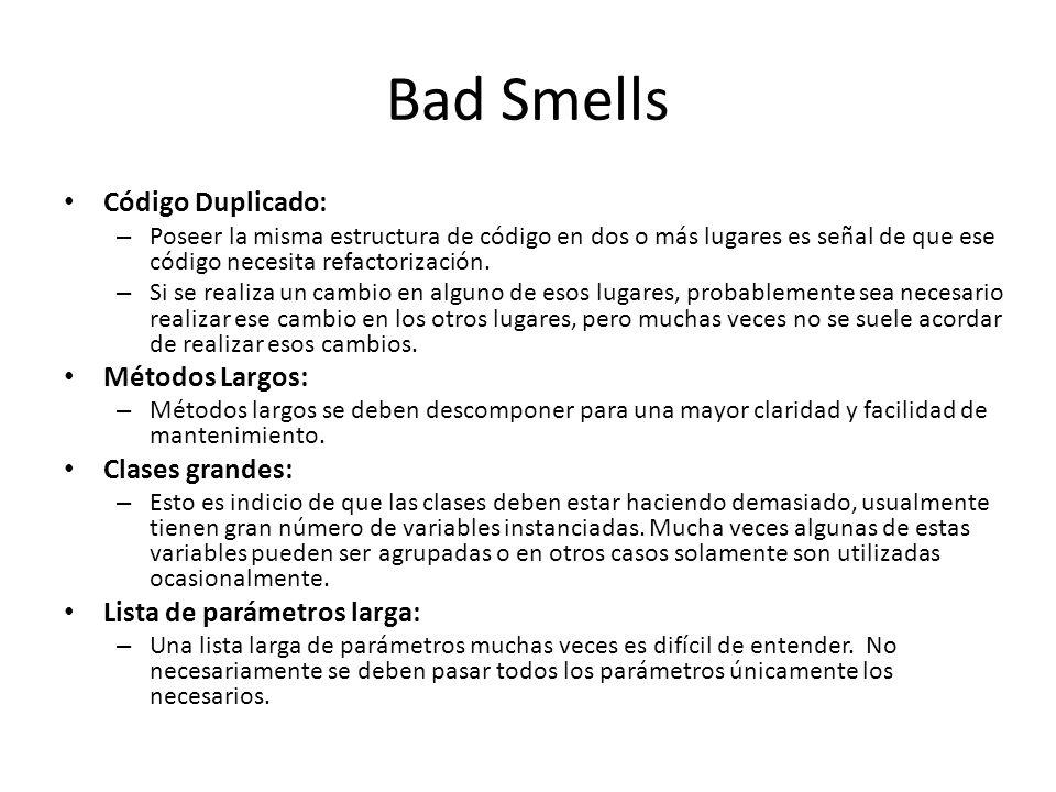Bad Smells Código Duplicado: Métodos Largos: Clases grandes: