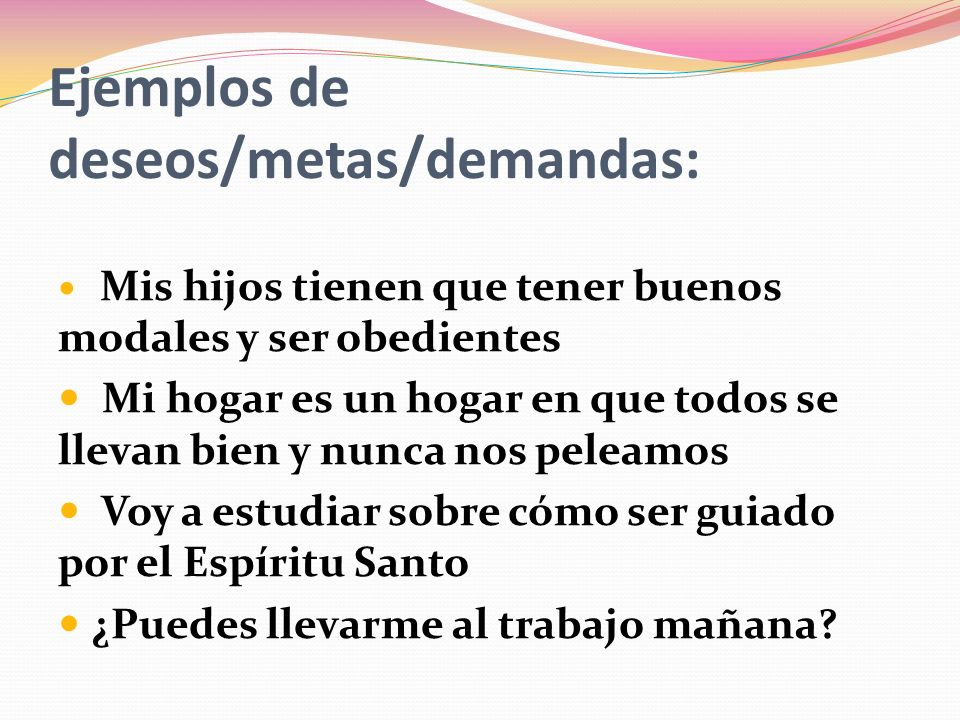 Ejemplos de deseos/metas/demandas:
