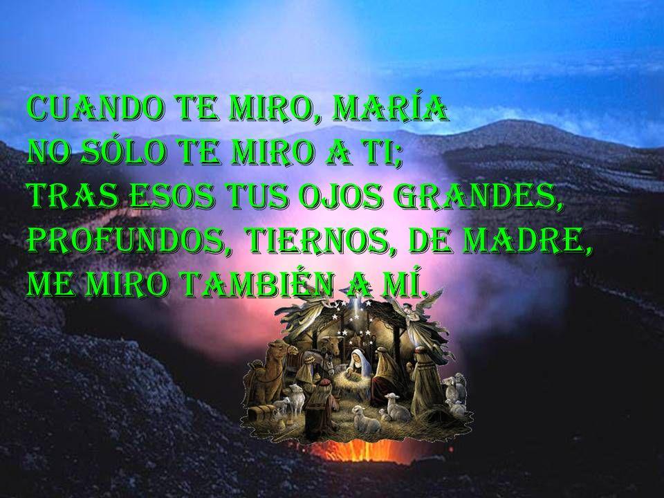 Cuando te miro, María no sólo te miro a ti; tras esos tus ojos grandes, profundos, tiernos, de Madre,